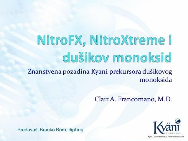 Znanstvena pozadina Kyani prekursora dušikovogmonoksidaClair A. Francomano, M.D.Predavač: Branko Boro, dipl.ing.