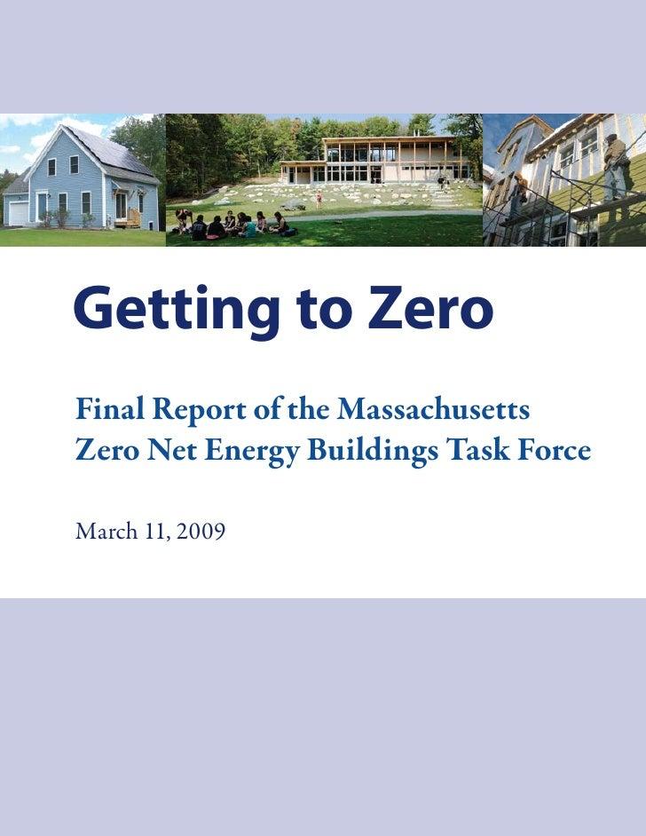 Getting to Zero Final Report of the Massachusetts Zero Net Energy Buildings Task Force  March 11, 2009