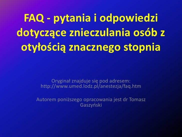 FAQ - pytania i odpowiedzi dotyczące znieczulania osób z otyłością znacznego stopnia<br />Oryginał znajduje się pod adrese...