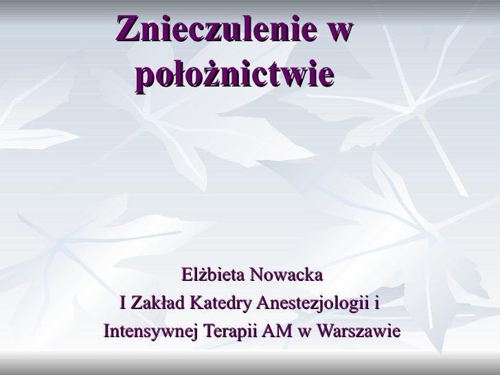 Znieczulenie w położnictwie Elżbieta Nowacka I Zakład Katedry Anestezjologii i  Intensywnej Terapii AM w Warszawie