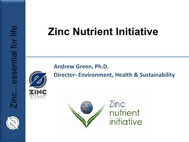 Andrew Green, Ph.D. Director- Environment, Health & Sustainability Zinc Nutrient Initiative