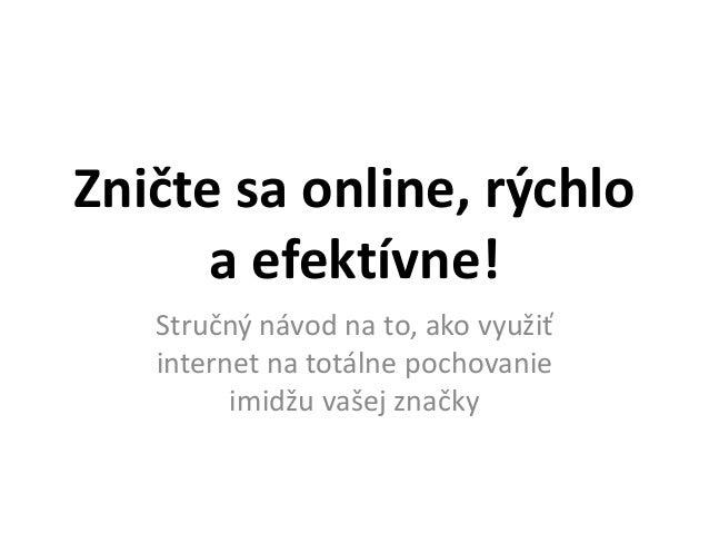 Zničte sa online, rýchlo a efektívne! Stručný návod na to, ako využiť internet na totálne pochovanie imidžu vašej značky