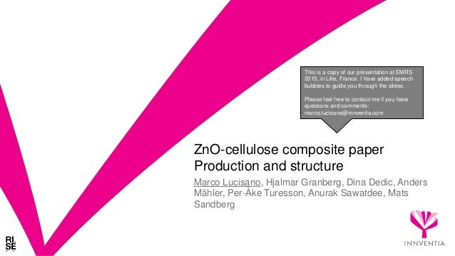 ZnO-cellulose composite paper Production and structure Marco Lucisano, Hjalmar Granberg, Dina Dedic, Anders Mähler, Per-Åk...