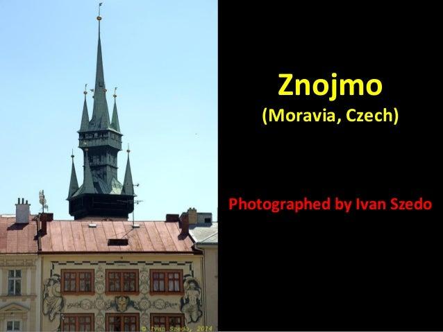 ZZnnoojjmmoo  ((MMoorraavviiaa,, CCzzeecchh))  PPhhoottooggrraapphheedd bbyy IIvvaann SSzzeeddoo