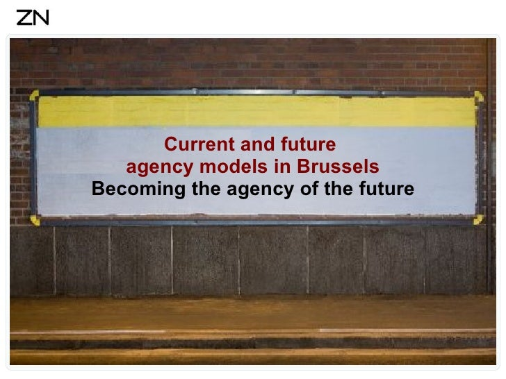 Current and future  agency models in Brussels Becoming the agency of the future