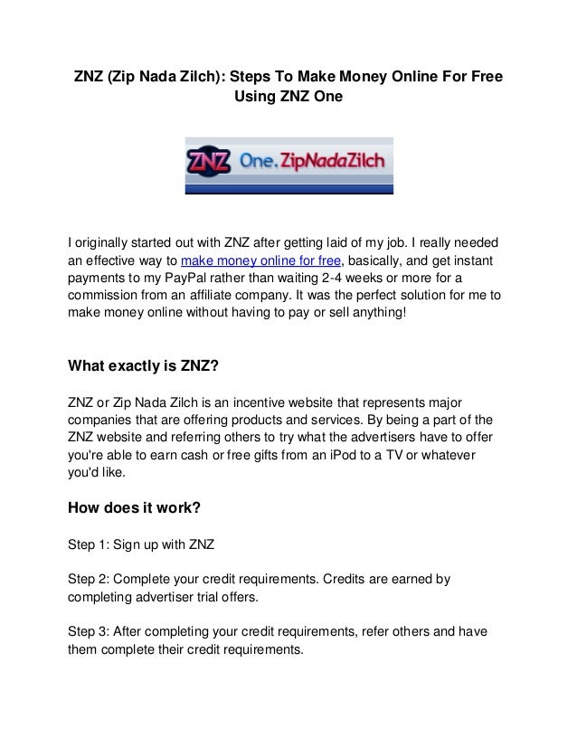ZNZ (Zip Nada Zilch): Steps To Make Money Online For Free                       Using ZNZ OneI originally started out with...
