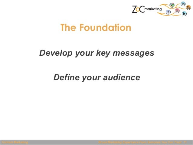 The Foundation Develop your key messages Define your audience  Content Marketing  Broad Marketing Experience From Someone ...