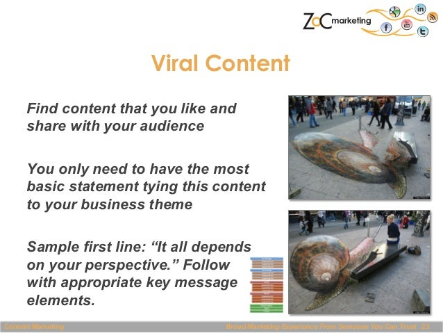 Viral Content Find content that you like and share with your audience You only need to have the most basic statement tying...