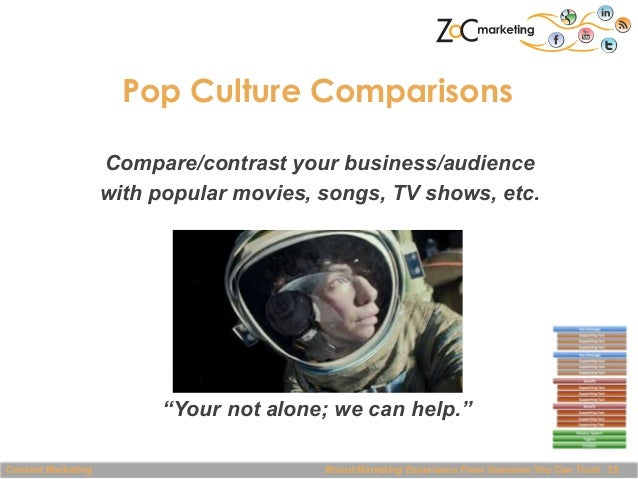 """Pop Culture Comparisons Compare/contrast your business/audience with popular movies, songs, TV shows, etc.  """"Your not alon..."""