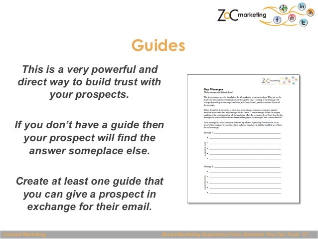 Guides This is a very powerful and direct way to build trust with your prospects. If you don't have a guide then your pros...