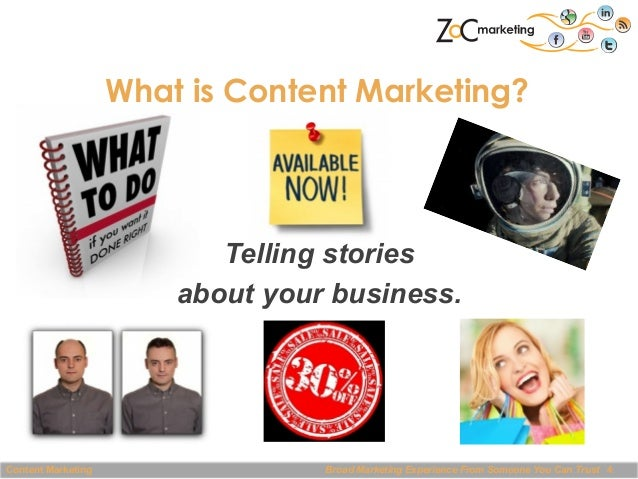 What is Content Marketing?  Telling stories about your business.  Content Marketing  Broad Marketing Experience From Someo...