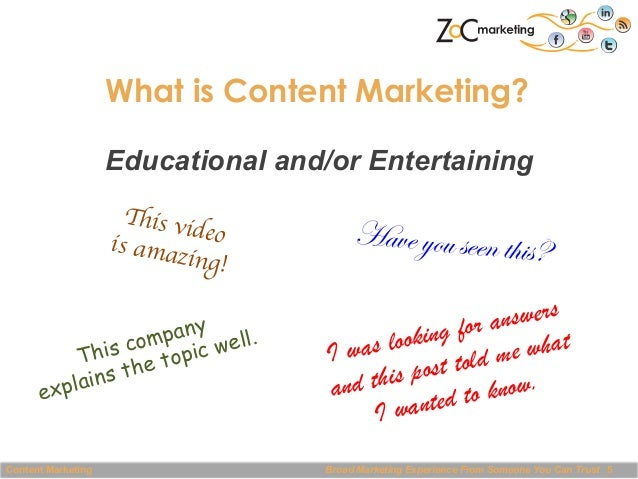 What is Content Marketing? Educational and/or Entertaining This vi deo   is ama zing!   pany ell. m is co opic w Th the ...
