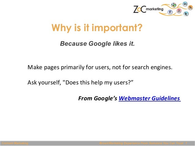 Why is it important? Because Google likes it. Make  pages  primarily  for  users,  not  for  search  engin...