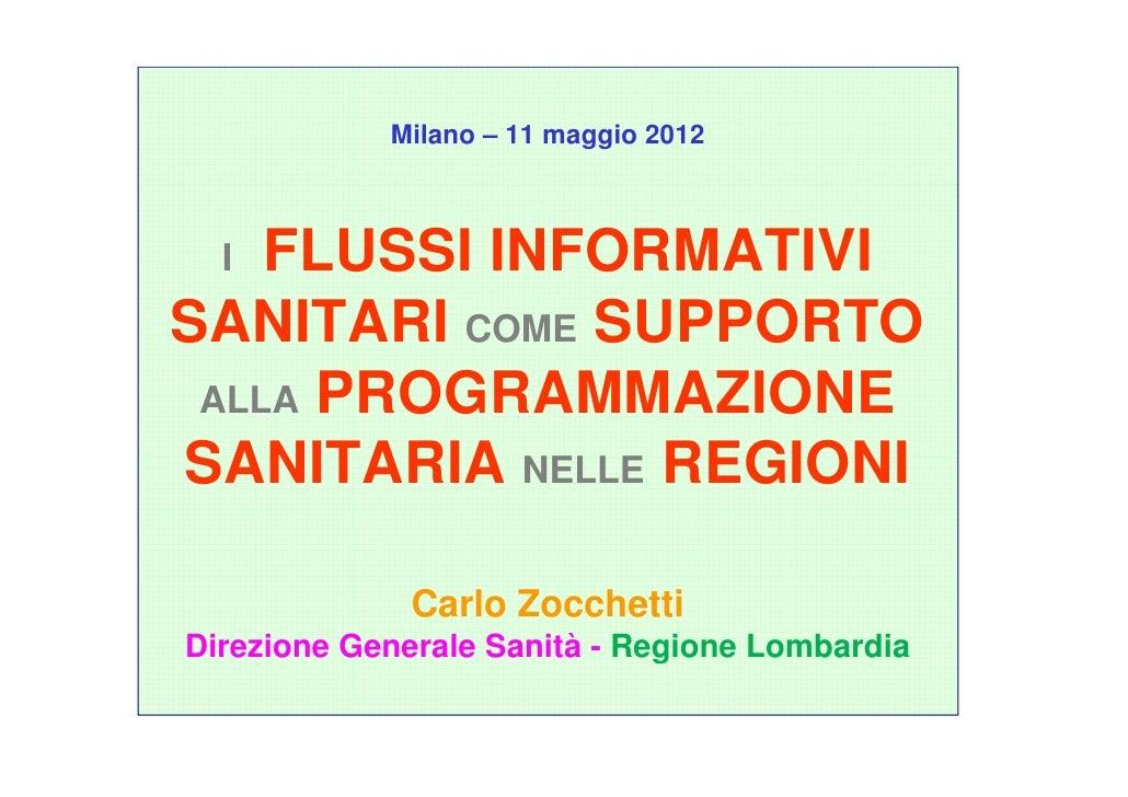 Milano – 11 maggio 2012  I FLUSSI INFORMATIVISANITARI COME SUPPORTO ALLA PROGRAMMAZIONESANITARIA NELLE REGIONI            ...