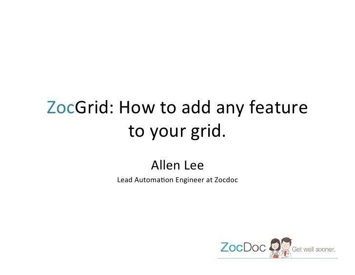 ZocGrid:	  How	  to	  add	  any	  feature	               to	  your	  grid.	                            Allen	  Lee	       ...