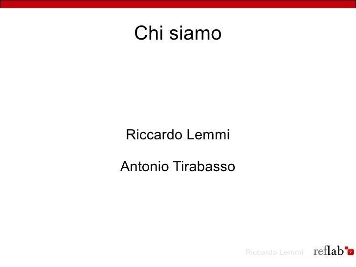 Chi siamo     Riccardo Lemmi  Antonio Tirabasso                         Riccardo Lemmi