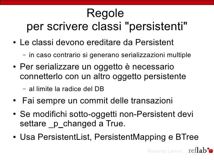 """Regole         per scrivere classi """"persistenti"""" ●   Le classi devono ereditare da Persistent     –   in caso contrario si..."""