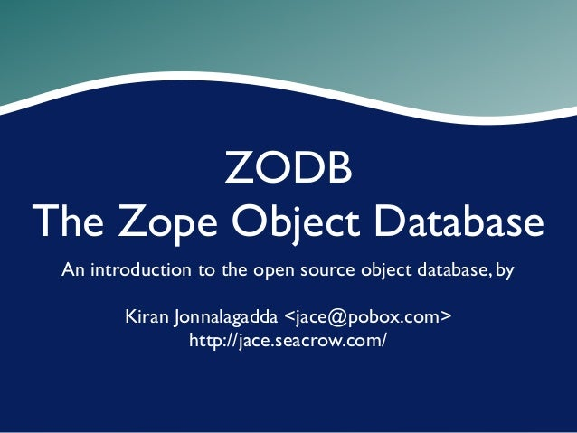 ZODB The Zope Object Database An introduction to the open source object database, by Kiran Jonnalagadda <jace@pobox.com> h...