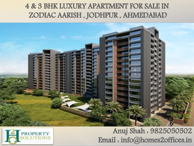 4 & 3 BHK LUXURY APARTMENT FOR SALE IN ZODIAC AARISH , JODHPUR , AHMEDABAD Anuj Shah : 9825050502 Email : info@homes2offic...
