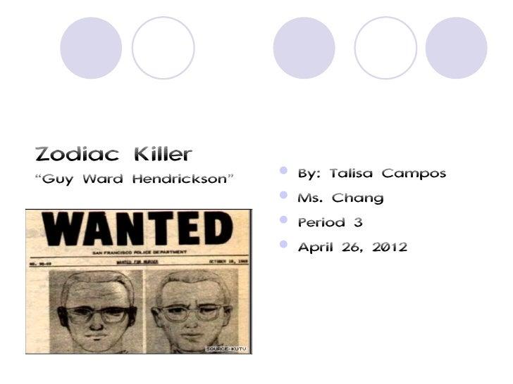 """Zodiac Killer                            By: Talisa Campos""""Guy Ward Hendrickson""""                            Ms. Chang   ..."""