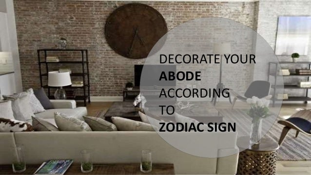 DECORATE YOUR ABODE ACCORDING TO ZODIAC SIGN