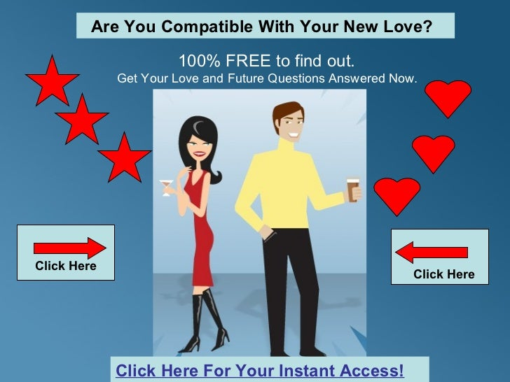 100% FREE to find out. Get Your Love and Future Questions Answered Now.  Click Here Are You Compatible With Your New Love?...