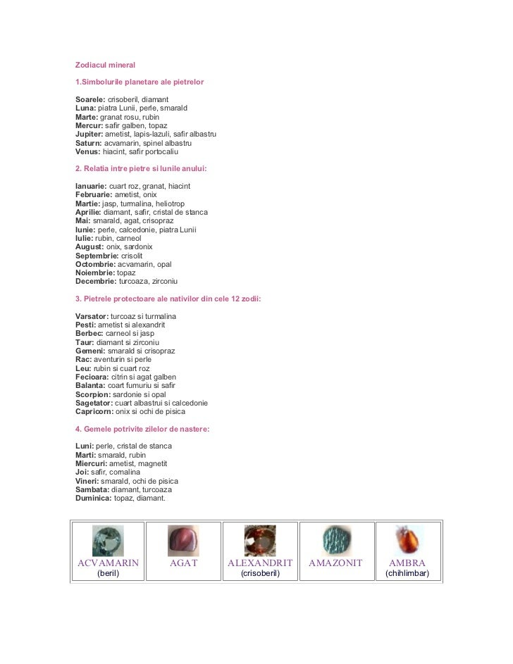Zodiacul mineral1.Simbolurile planetare ale pietrelorSoarele: crisoberil, diamantLuna: piatra Lunii, perle, smaraldMarte: ...