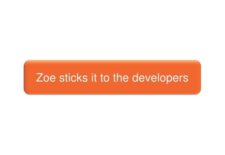 Zoe sticks it to the developers<br />