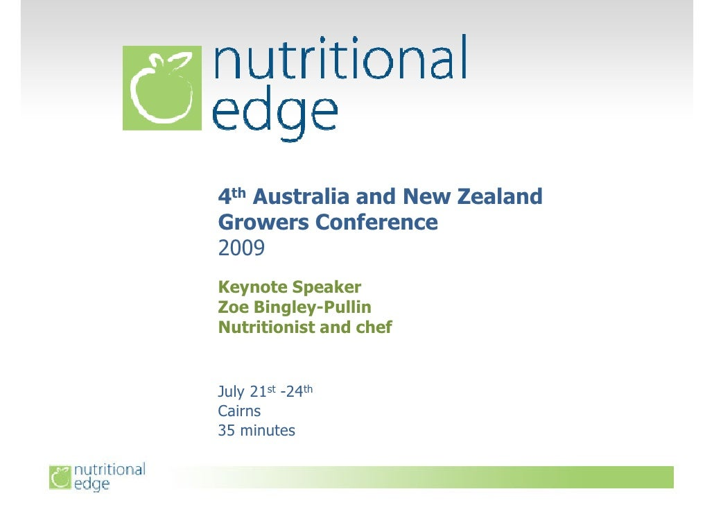 4th Australia and New Zealand Growers Conference 2009 Keynote Speaker Zoe Bingley-Pullin Nutritionist and chef   July 21st...