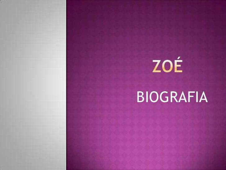ZOÉ BIOGRAFIA