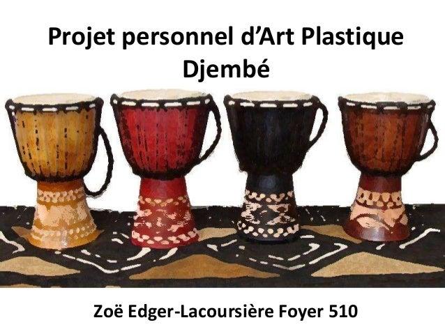 Projet personnel d'Art Plastique Djembé Zoë Edger-Lacoursière Foyer 510