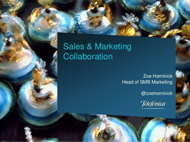 Sales & Marketing Collaboration Zoe Hominick Head of SMB Marketing @zoehominick