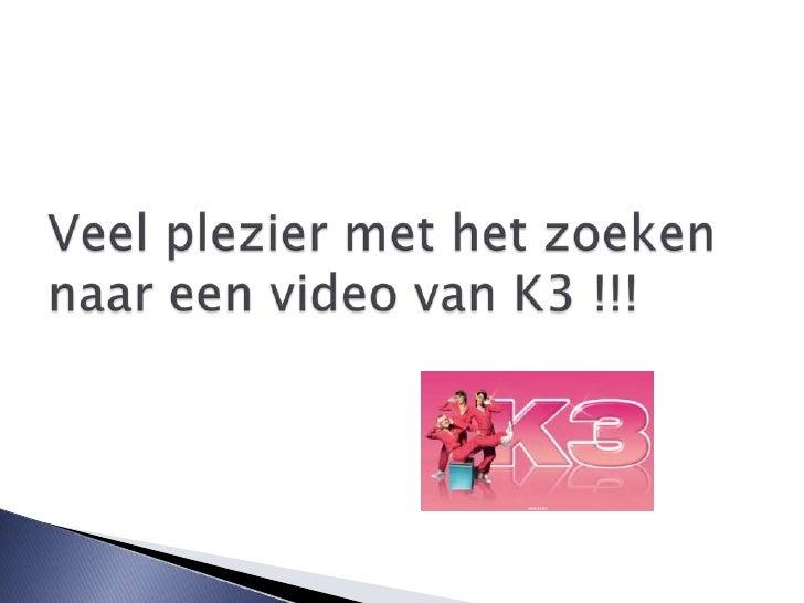 zoek een video van k3
