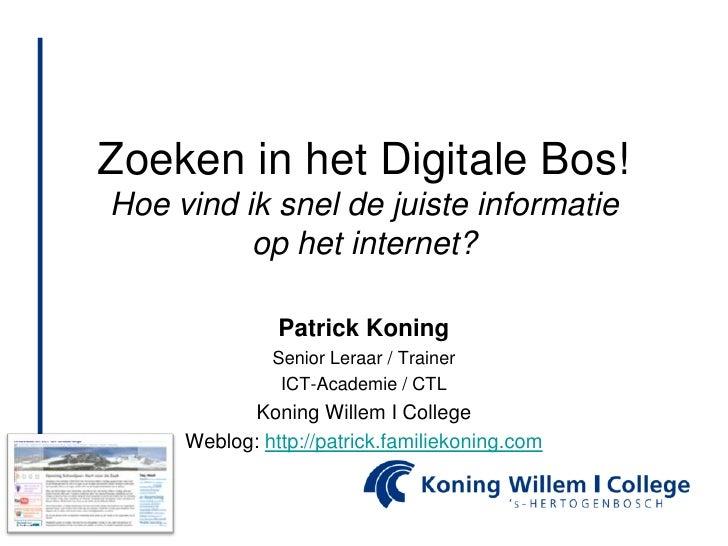 Zoeken in het DigitaleBos!Hoe vind ik snel de juiste informatie op het internet?<br />Patrick Koning<br />Senior Leraar / ...