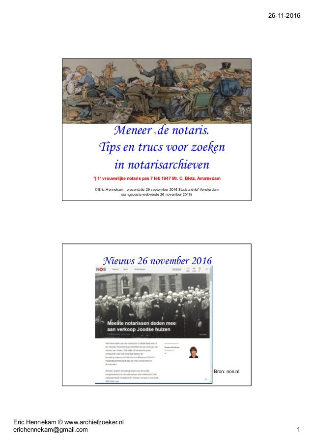 26-11-2016 Eric Hennekam © www.archiefzoeker.nl erichennekam@gmail.com 1 Meneer *) de notaris. Tips en trucs voor zoeken i...