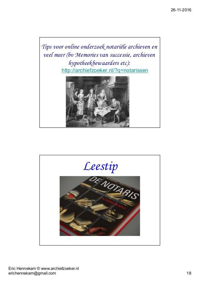 26-11-2016 Eric Hennekam © www.archiefzoeker.nl erichennekam@gmail.com 18 Tips voor online onderzoek notariële archieven e...