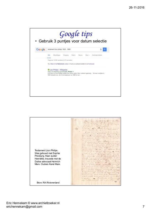 26-11-2016 Eric Hennekam © www.archiefzoeker.nl erichennekam@gmail.com 7 Google tips • Gebruik 3 puntjes voor datum select...