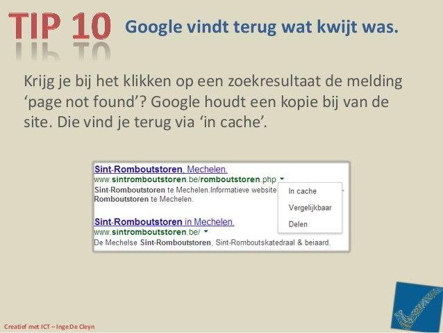 Creatief met ICT – Inge De Cleyn Google vindt terug wat kwijt was. Krijg je bij het klikken op een zoekresultaat de meldin...