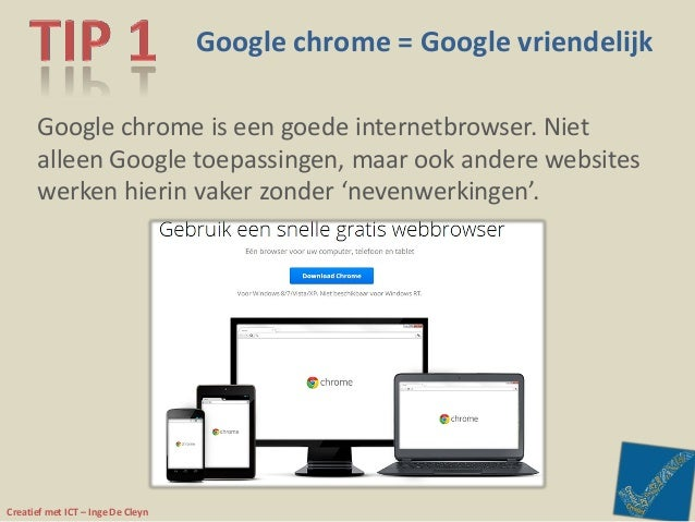 Creatief met ICT – Inge De Cleyn Google chrome = Google vriendelijk Google chrome is een goede internetbrowser. Niet allee...
