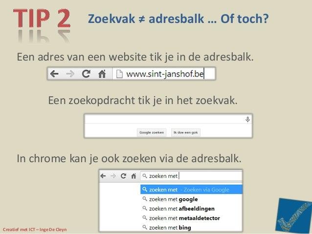 Creatief met ICT – Inge De Cleyn Zoekvak ≠ adresbalk … Of toch? Een adres van een website tik je in de adresbalk. Een zoek...