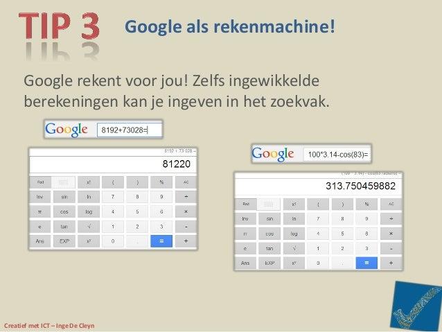 Creatief met ICT – Inge De Cleyn Google als rekenmachine! Google rekent voor jou! Zelfs ingewikkelde berekeningen kan je i...