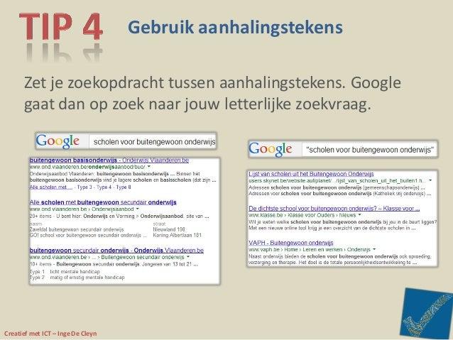 Creatief met ICT – Inge De Cleyn Gebruik aanhalingstekens Zet je zoekopdracht tussen aanhalingstekens. Google gaat dan op ...