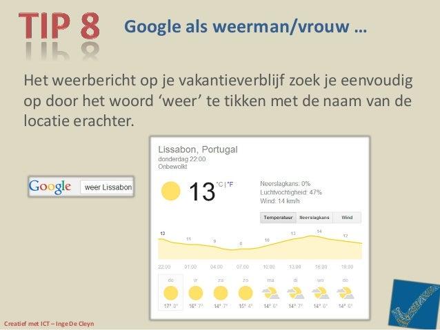Creatief met ICT – Inge De Cleyn Google als weerman/vrouw … Het weerbericht op je vakantieverblijf zoek je eenvoudig op do...