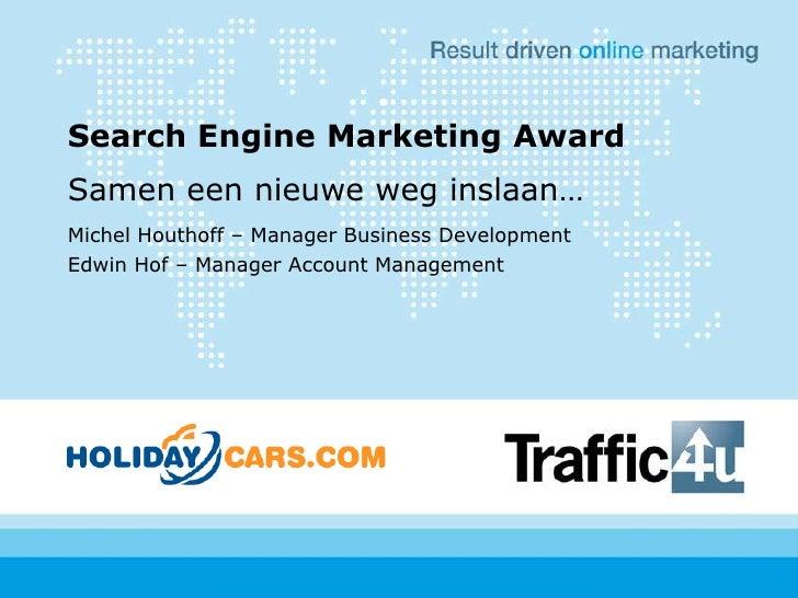 Search Engine Marketing Award<br />Samen een nieuwe weg inslaan…<br />Michel Houthoff – Manager Business Development<br />...