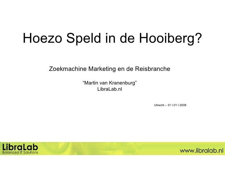 """Hoezo Speld in de Hooiberg? Zoekmachine Marketing en de Reisbranche """" Martin van Kranenburg"""" LibraLab.nl Utrecht – 31 I 01..."""