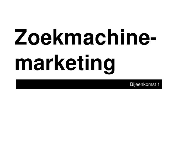 Zoekmachine- marketing          Bijeenkomst 1