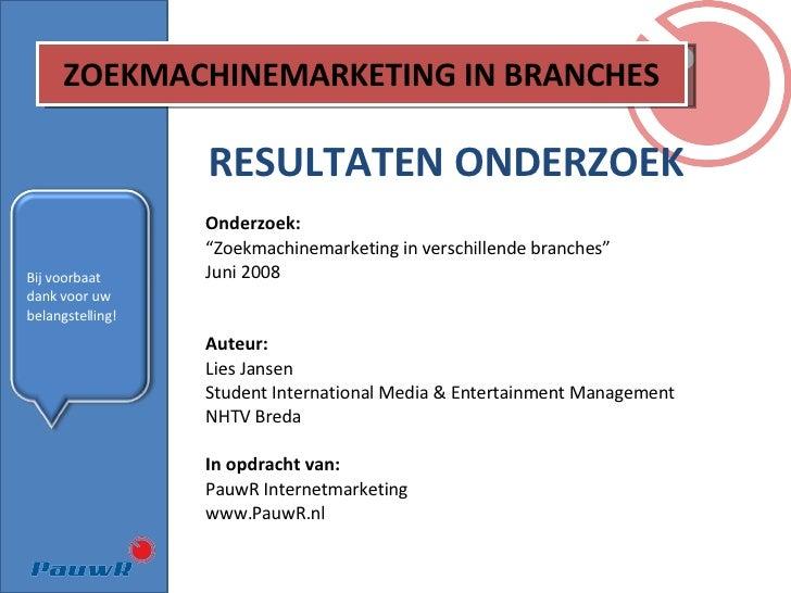 """ZOEKMACHINEMARKETING IN BRANCHES RESULTATEN ONDERZOEK Onderzoek: """" Zoekmachinemarketing in verschillende branches"""" Juni 20..."""
