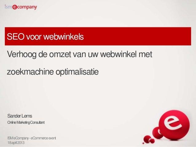 SEO voor webwinkelsVerhoog de omzet van uw webwinkel metzoekmachine optimalisatieSanderLemsOnlineMarketingConsultantISMeCo...
