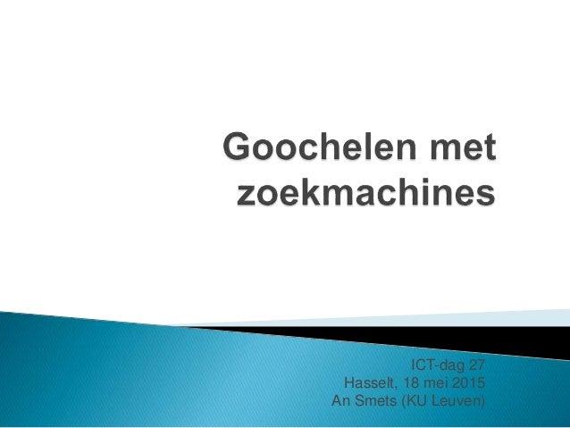 ICT-dag 27 Hasselt, 18 mei 2015 An Smets (KU Leuven)