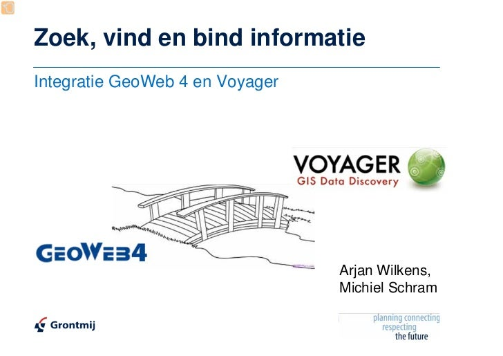 Zoek, vind en bind informatieIntegratie GeoWeb 4 en Voyager                                 Arjan Wilkens,                ...
